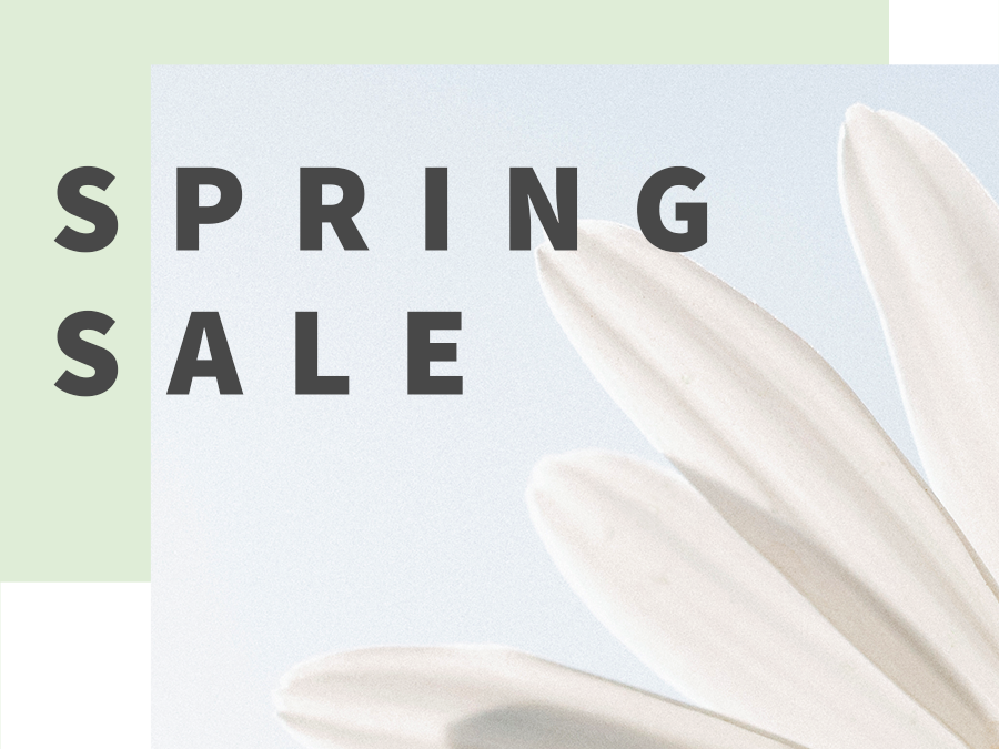 OUR BIG SPRING SALE HAS BEGUN